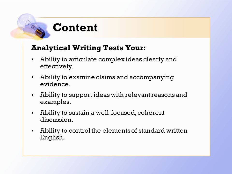 Content Analytical Writing Tests Your: Ability to articulate complex ideas clearly and effectively.