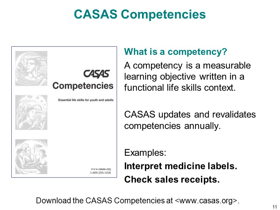 11 CASAS Competencies Download the CASAS Competencies at.