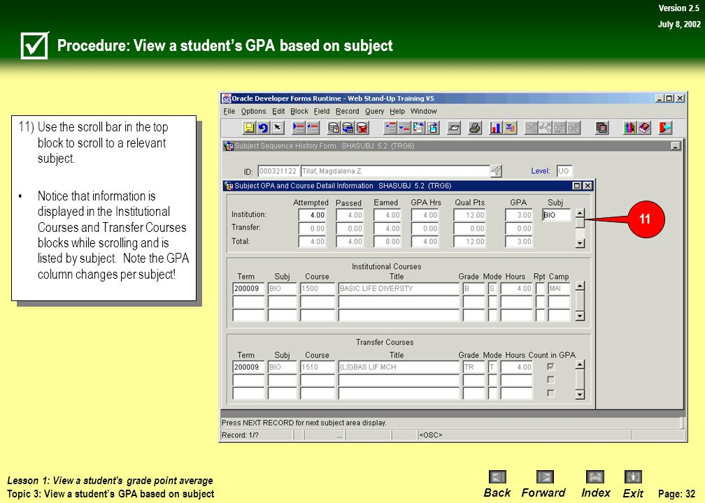 Page: 31 BackForwardIndex Exit Version 2.5 July 8, 2002 Procedure: View a student's GPA based on subject 10)Click on the View Subject, GPA and Course