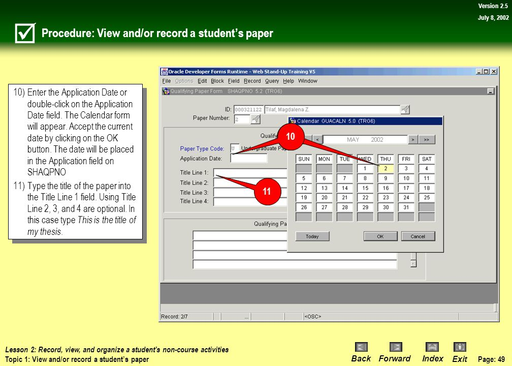 Page: 48 BackForwardIndex Exit Version 2.5 July 8, 2002 Procedure: View and/or record a student's paper 7)Double click on the Paper Type Code field. T