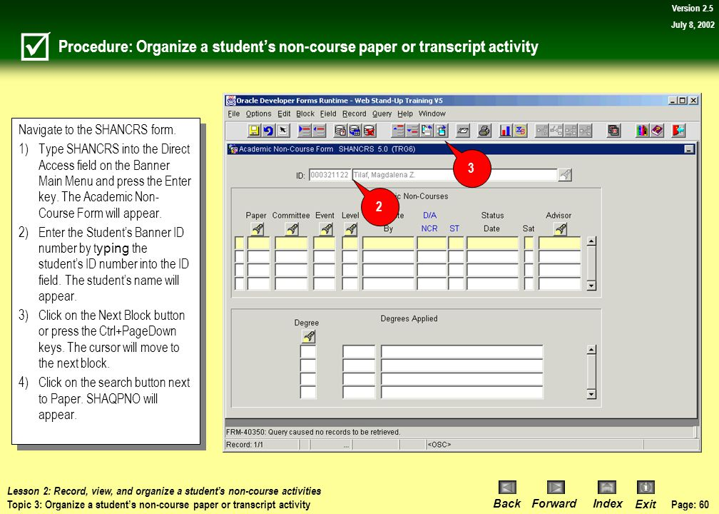 Page: 59 BackForwardIndex Exit Version 2.5 July 8, 2002 Topic 3: Organize a student's non-course paper or transcript activity What you will learn in t
