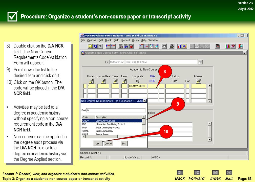 Page: 62 BackForwardIndex Exit Version 2.5 July 8, 2002 Procedure: Organize a student's non-course paper or transcript activity 6)Double click on the