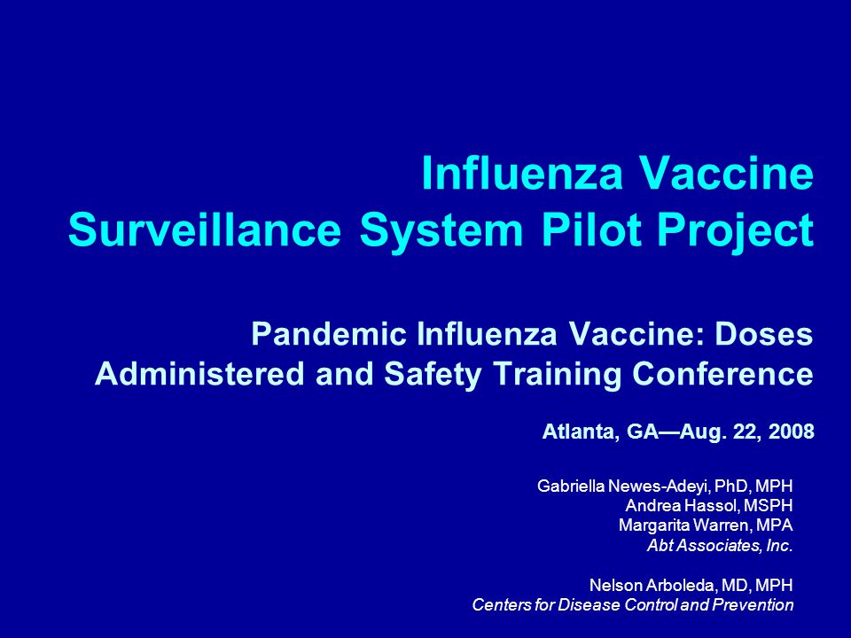Influenza Vaccine Surveillance System Pilot Project Pandemic Influenza Vaccine: Doses Administered and Safety Training Conference Atlanta, GA—Aug.