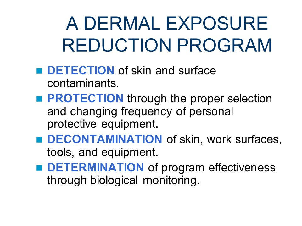 SPECIAL PRECAUTIONS Are necessary for those chemicals that have BOTH a low exposure limit and a skin or sensitizer notation Include process controls, measurement of airborne chemicals, worker training, and a complete dermal exposure reduction program