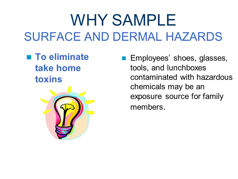 WHY SAMPLE SURFACE AND DERMAL HAZARDS To comply with OSHA PPE standard 1910.138 (b) requires employers to select hand protection on an evaluation of the performance characteristics of the hand protection relative to the task(s) to be performed, conditions present, duration of use, and the hazards and potential hazards identified.