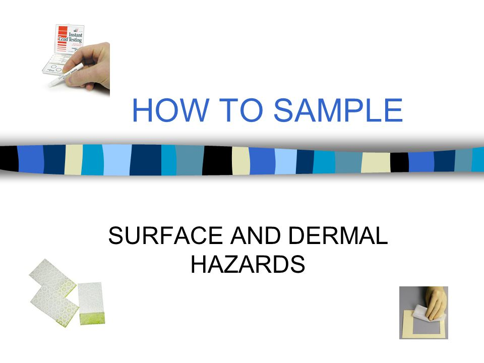 CONDUCTING AN INVESTIGATION FOR SURFACE AND DERMAL HAZARDS 7.