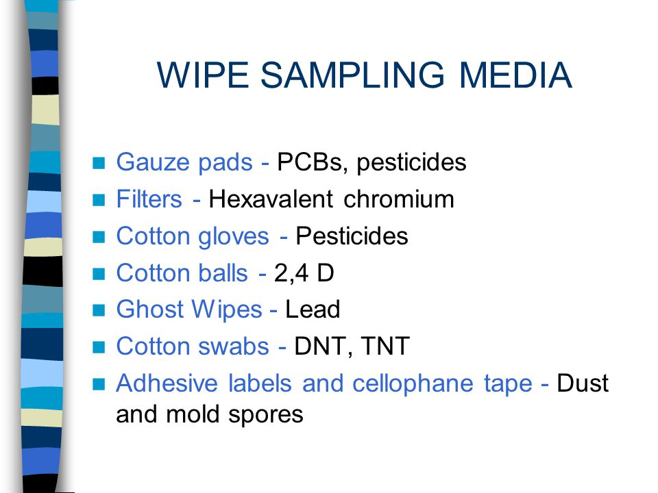 WIPE SAMPLING FOR CHEMICALS ON SURFACES A routine method involving the use of a filter media used dry or wetted with a liquid or solvent specified in