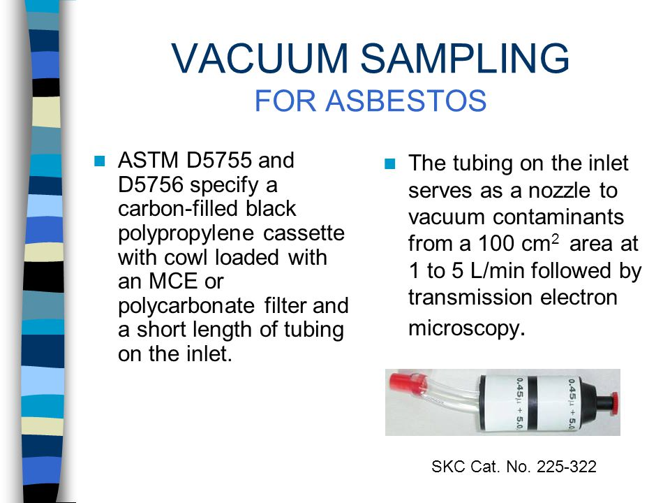 VACUUM SAMPLING FOR PESTICIDES AND METALS A 3-piece cassette loaded with an appropriate filter and a short length of tubing on the inlet acting as a n