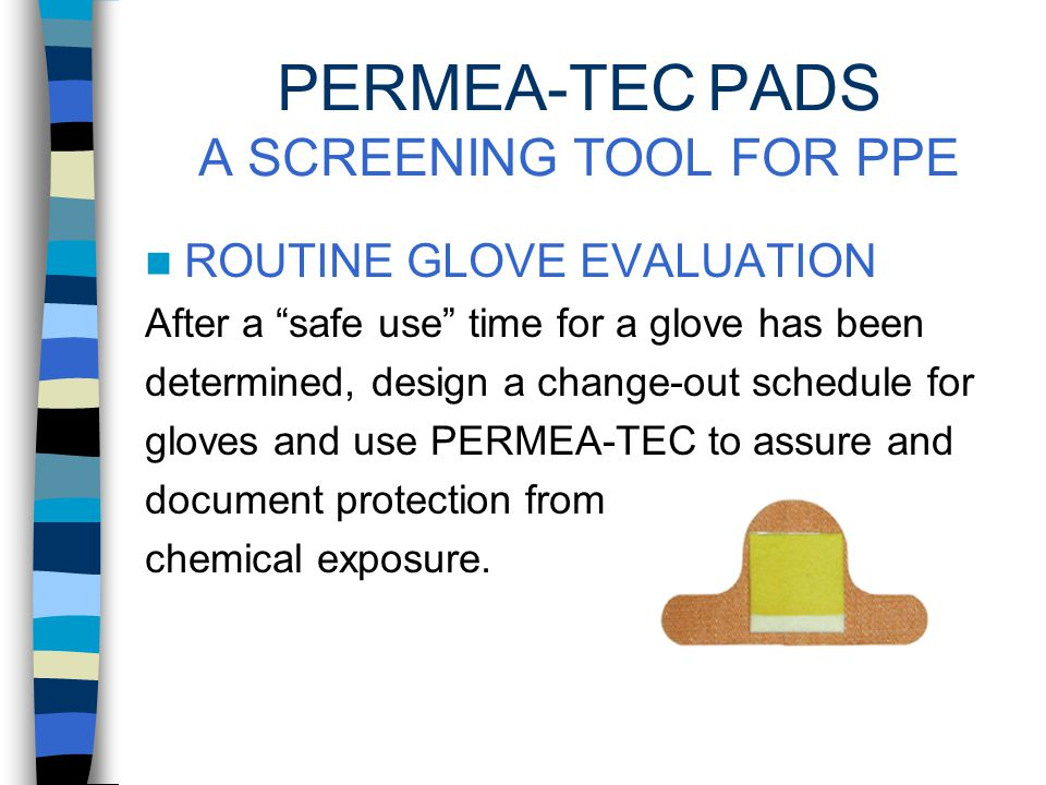 PERMEA-TEC ® PADS A SCREENING TOOL FOR PPE NEW GLOVE EVALUATION Double-glove workers and place PERMEA-TEC pad between the two gloves.