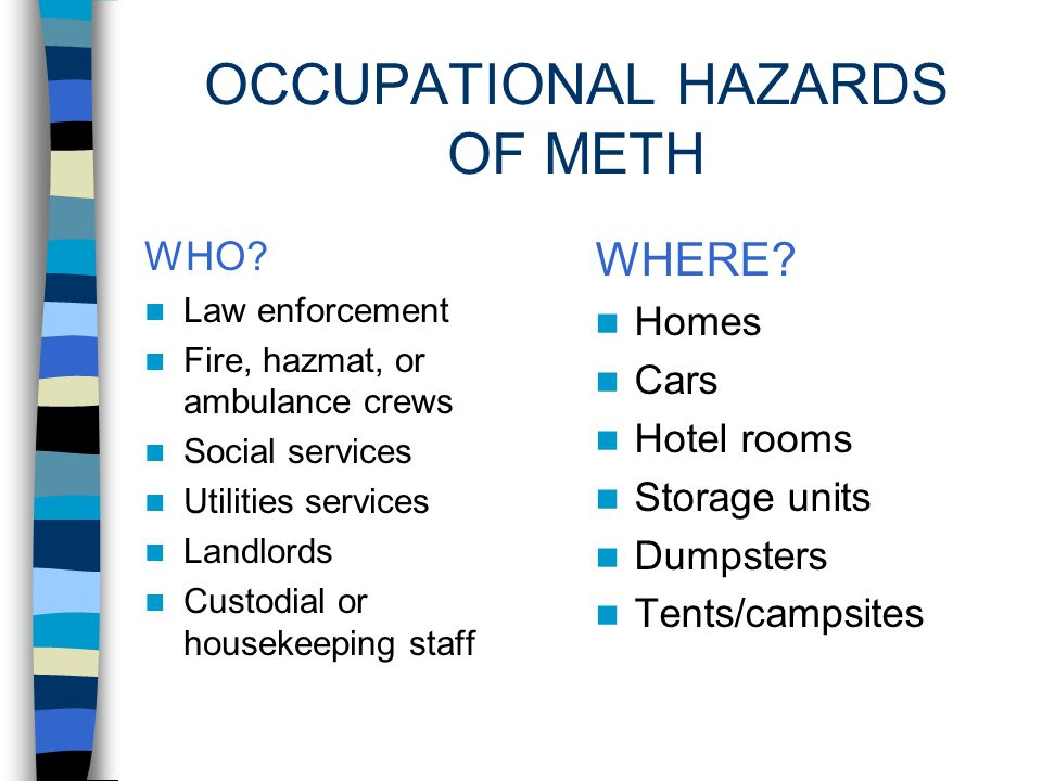 ROLE OF HEALTH AND SAFETY PROS IN METH LABS To protect first-responders and other personnel from the hazards To develop health and safety plans for de