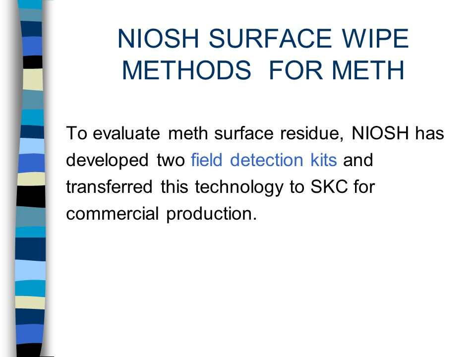 SAMPLE COLLECTION NIOSH reports that air sampling for individual contaminants is only effective during active cooking of meth.
