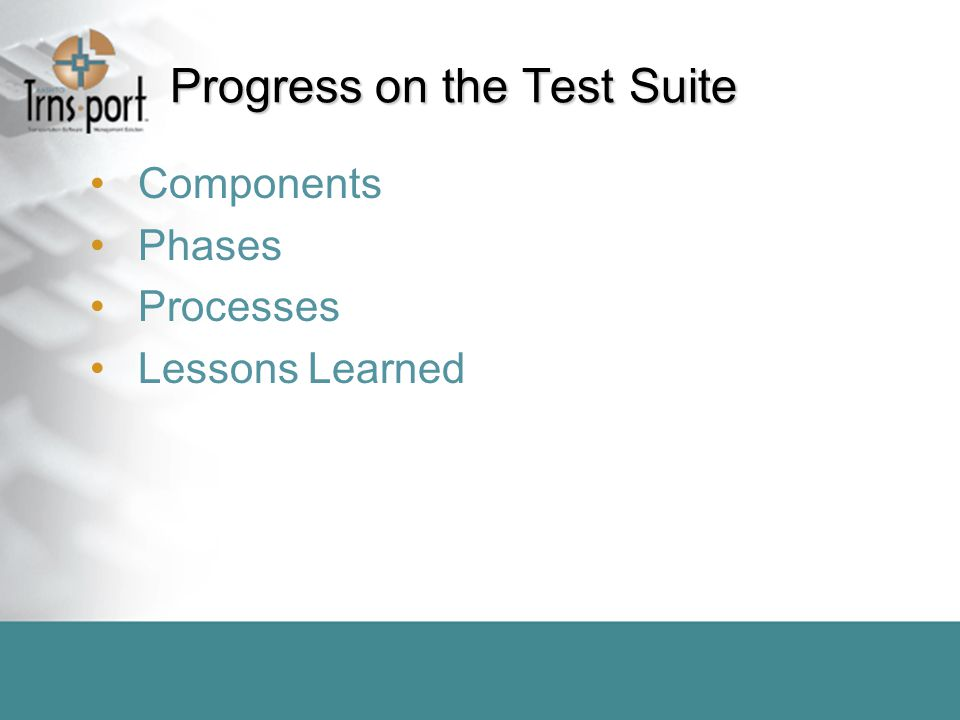 Progress on the Test Suite Components Phases Processes Lessons Learned