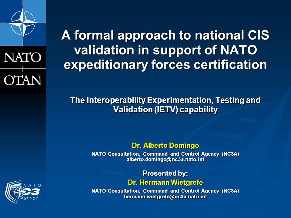 2 Contents  Introduction  CIS Validation  The Interoperability Experimentation, Testing and Validation (IETV) capability  Using the IETV to validate nationally-provided CIS  Conclusions This work has partially been performed and funded as part of the NC3B 2006 Programme of Work for interoperability in NATO, which supports progressive implementation and use of the IETV Capability.