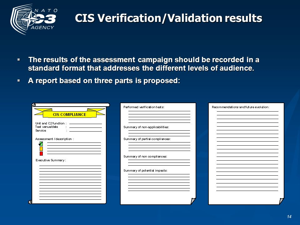14 CIS Verification/Validation results  The results of the assessment campaign should be recorded in a standard format that addresses the different l