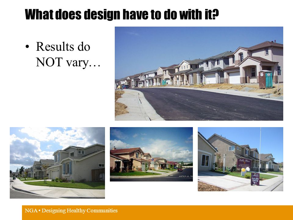 NGA Designing Healthy Communities What does design have to do with it? Results do NOT vary…