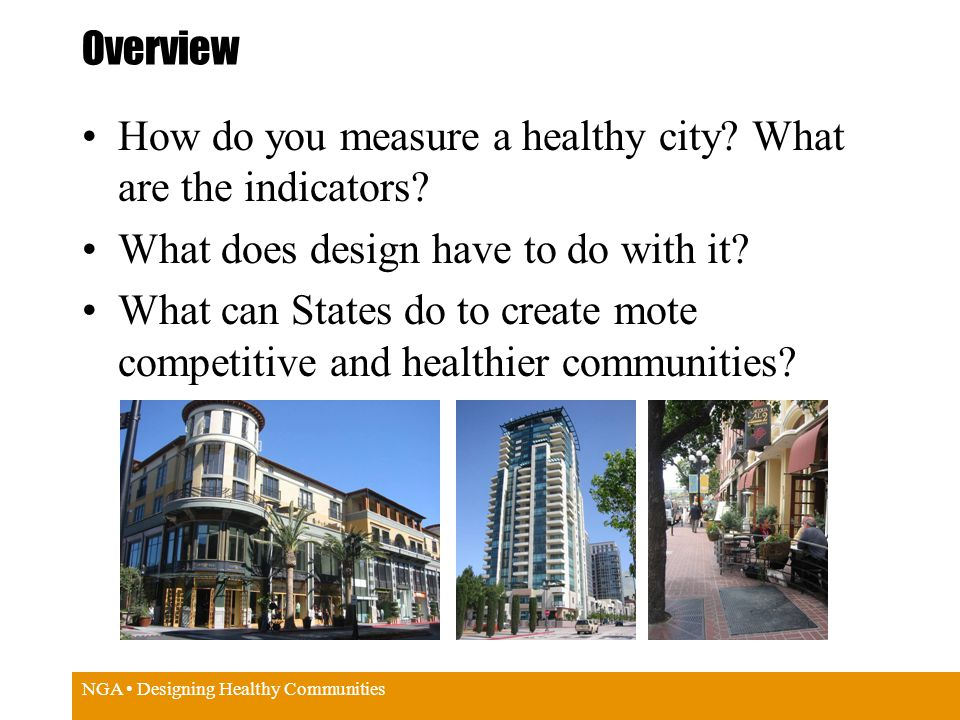 NGA Designing Healthy Communities Overview How do you measure a healthy city.