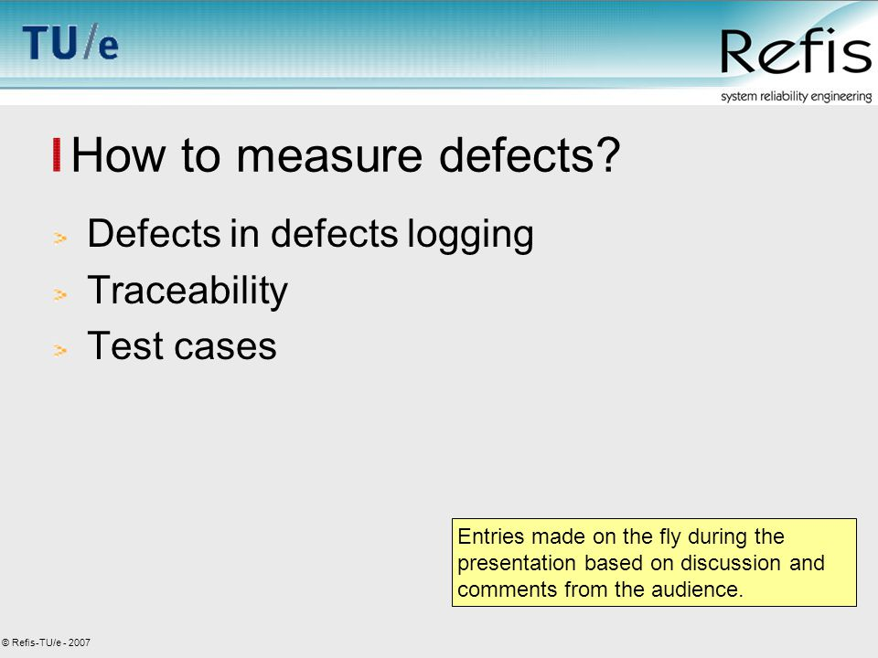 © Refis-TU/e - 2007 How to measure defects.