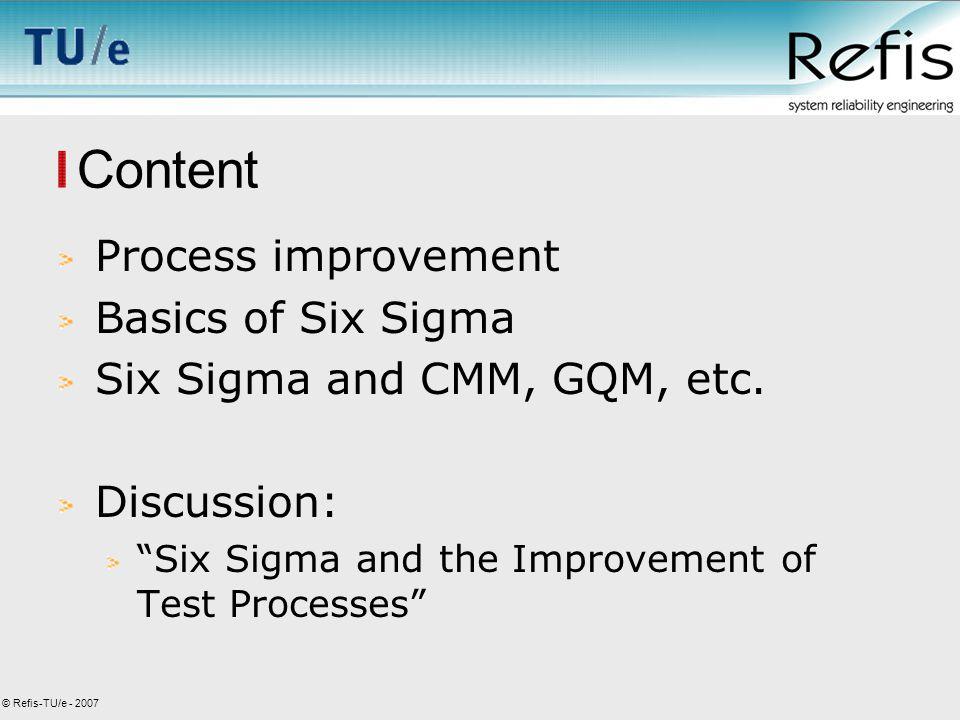 © Refis-TU/e - 2007 Process Improvement Market penetration Product development Diversification Market development market product (Product/market grid by Ansoff)