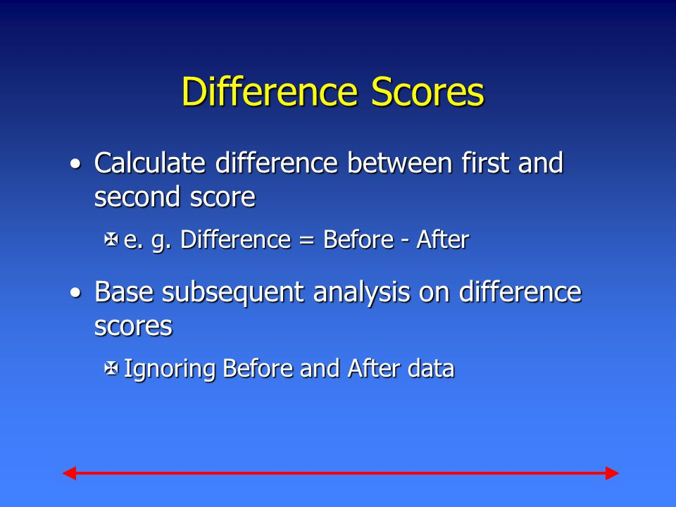 Difference Scores Calculate difference between first and second scoreCalculate difference between first and second score Xe.