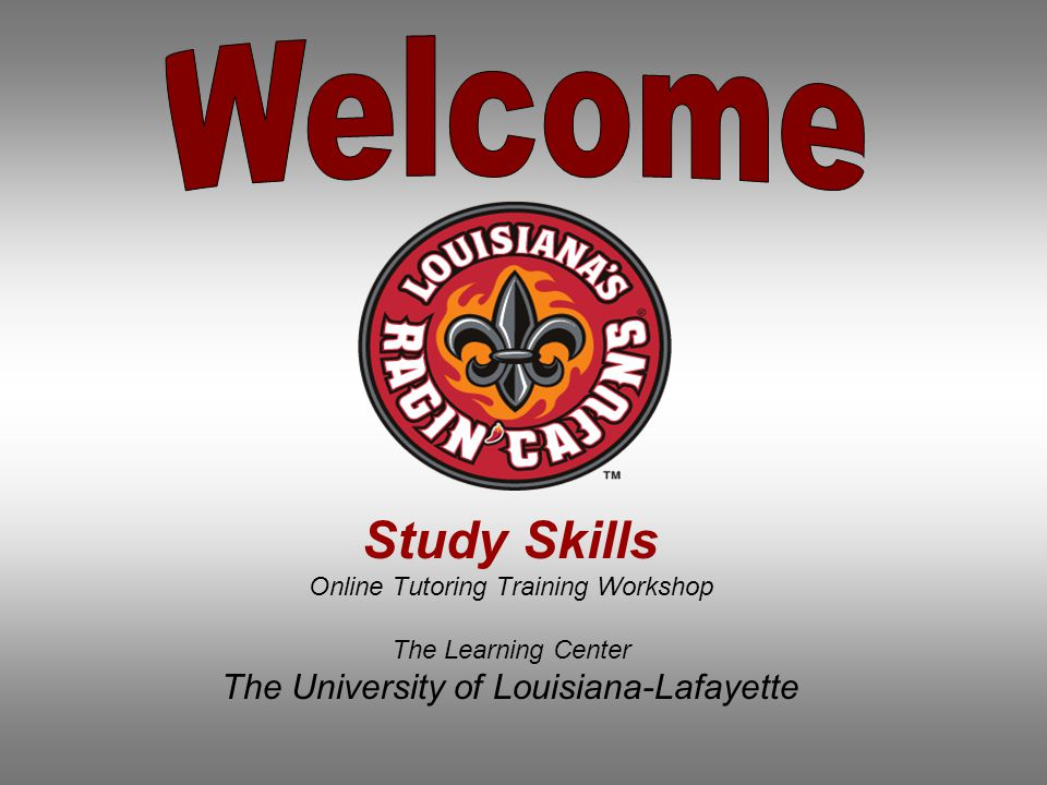 Study Skills Online Tutoring Training Workshop The Learning Center The University of Louisiana-Lafayette