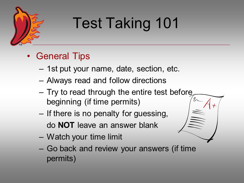 Test Taking 101 General Tips –1st put your name, date, section, etc.