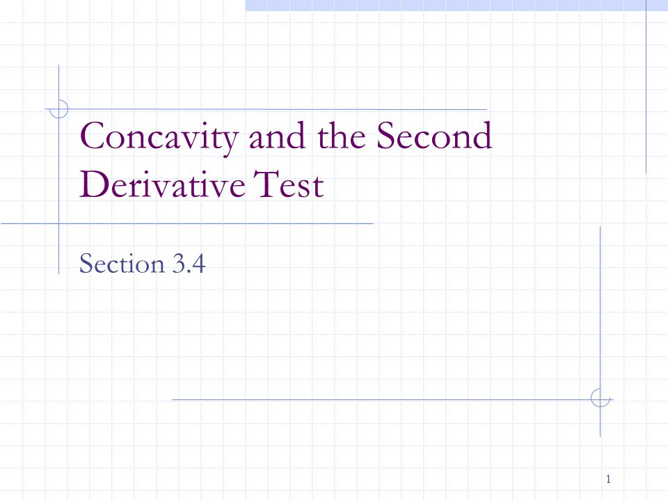 1 Concavity and the Second Derivative Test Section 3.4