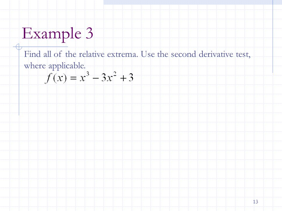 13 Example 3 Find all of the relative extrema. Use the second derivative test, where applicable.