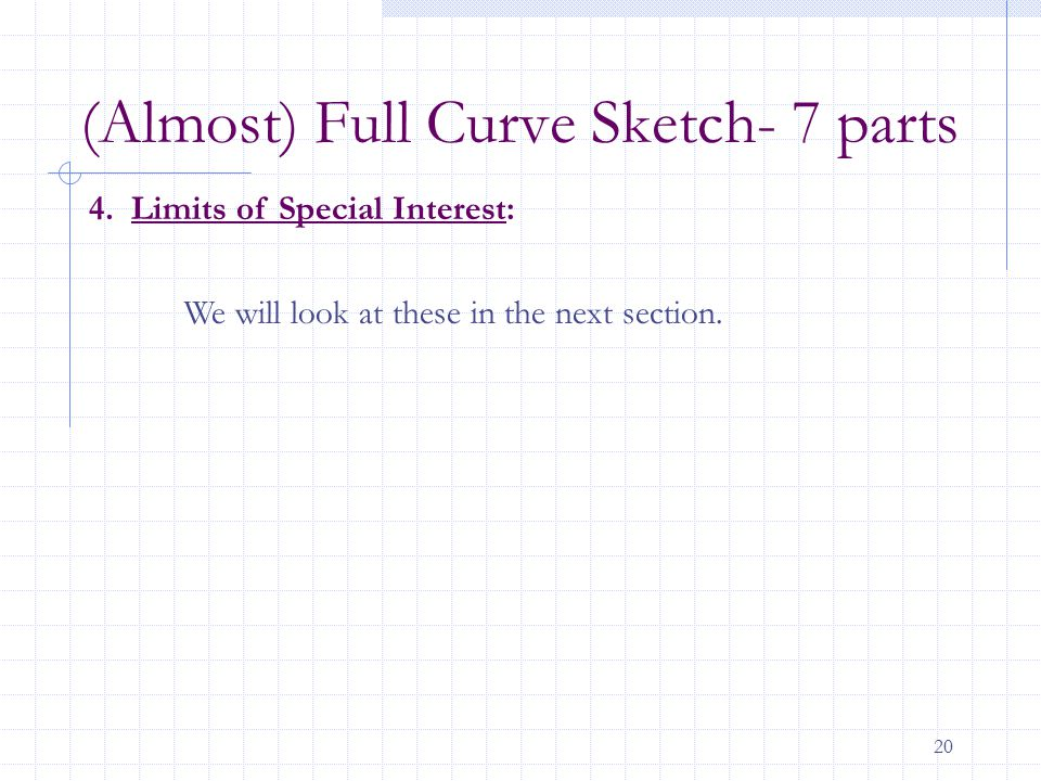 20 4. Limits of Special Interest: (Almost) Full Curve Sketch- 7 parts We will look at these in the next section.