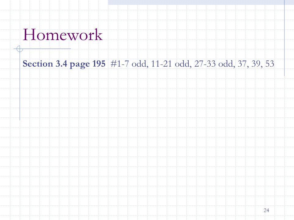 24 Homework Section 3.4 page 195 #1-7 odd, 11-21 odd, 27-33 odd, 37, 39, 53