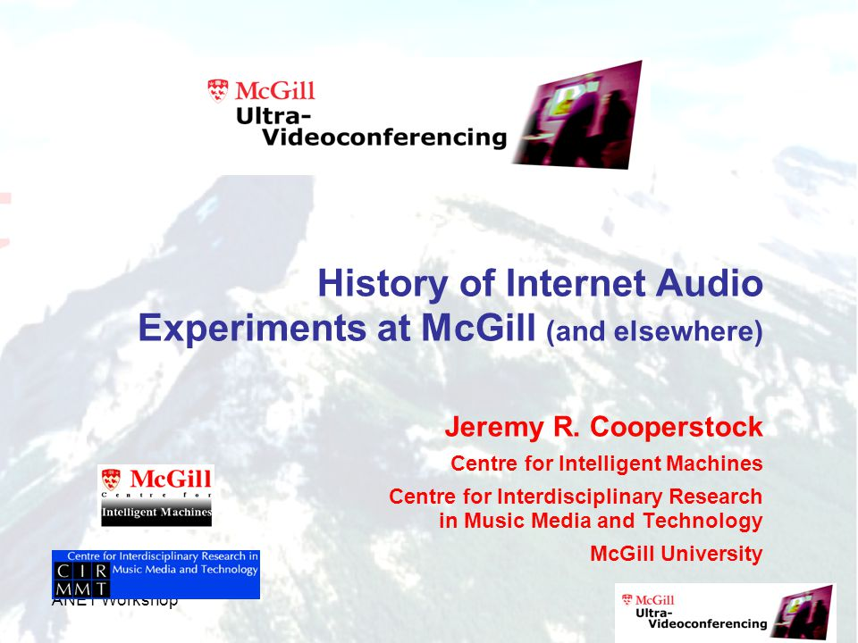 ANET Workshop History of Internet Audio Experiments at McGill (and elsewhere) Jeremy R.