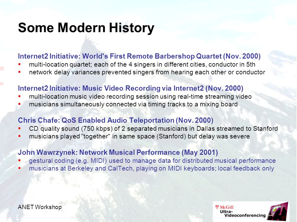 ANET Workshop Some Modern History Internet2 Initiative: World s First Remote Barbershop Quartet (Nov.