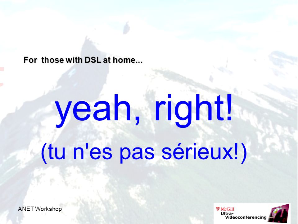 ANET Workshop For those with DSL at home... yeah, right! (tu n es pas sérieux!)
