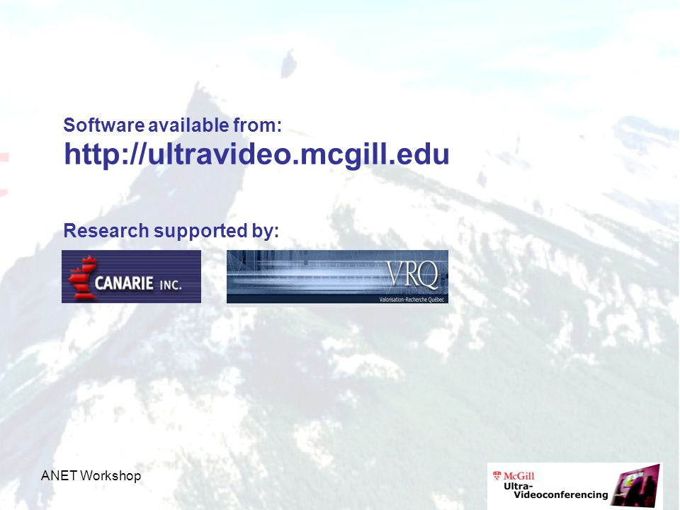 ANET Workshop Software available from: http://ultravideo.mcgill.edu Research supported by:
