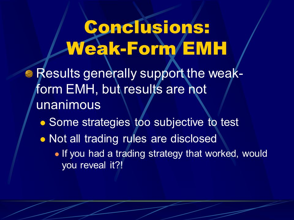 Conclusions: Weak-Form EMH Results generally support the weak- form EMH, but results are not unanimous Some strategies too subjective to test Not all