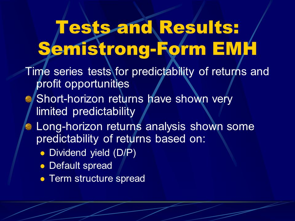 Tests and Results: Semistrong-Form EMH Time series tests for predictability of returns and profit opportunities Short-horizon returns have shown very