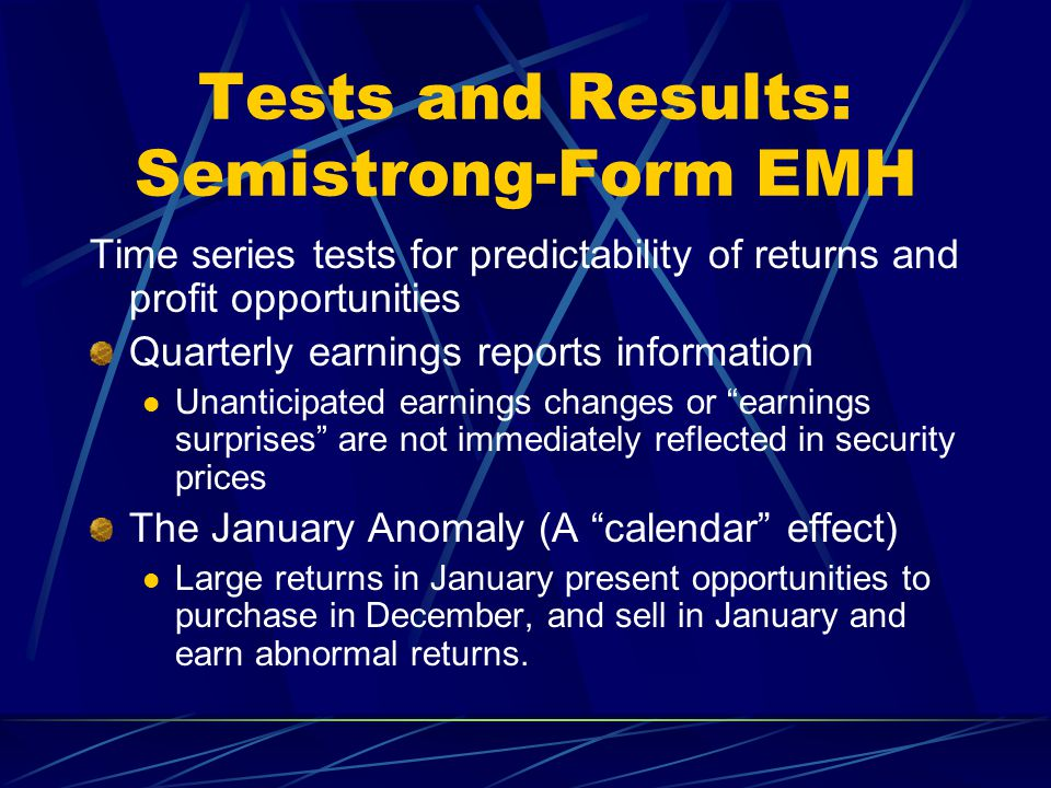 Tests and Results: Semistrong-Form EMH Time series tests for predictability of returns and profit opportunities Quarterly earnings reports information