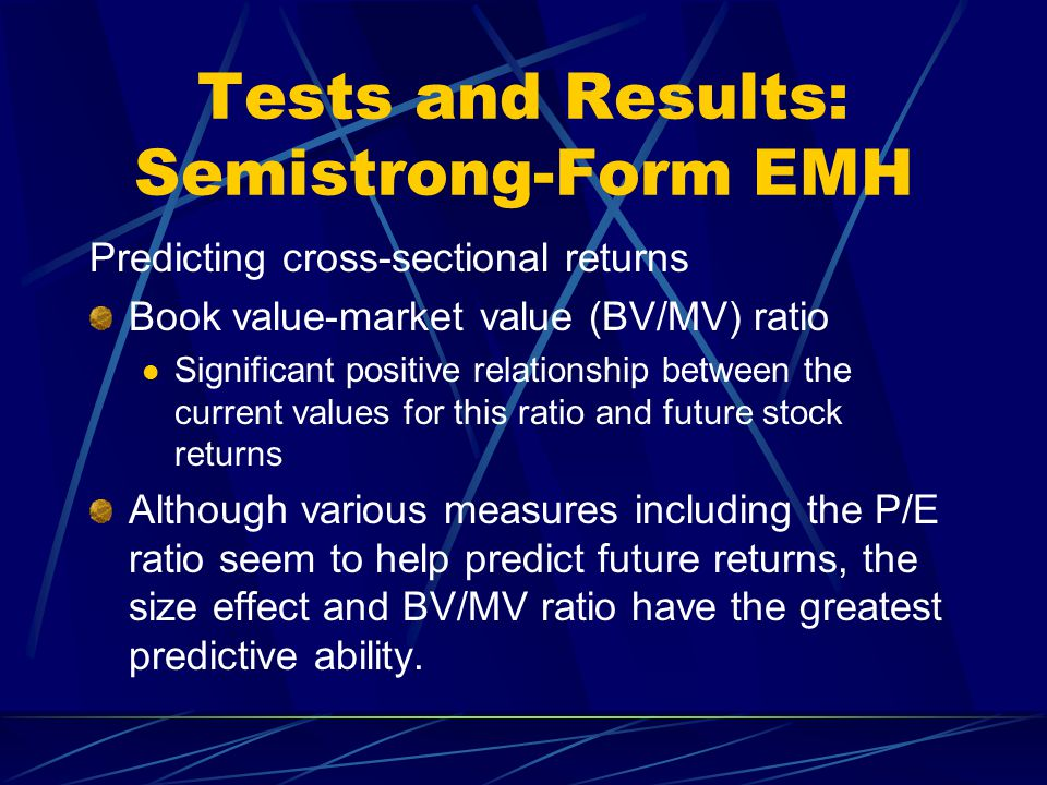 Tests and Results: Semistrong-Form EMH Predicting cross-sectional returns Book value-market value (BV/MV) ratio Significant positive relationship betw