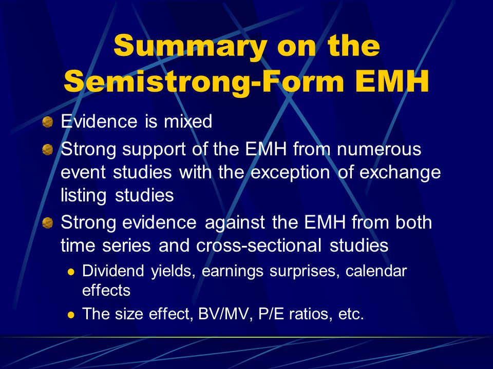 Summary on the Semistrong-Form EMH Evidence is mixed Strong support of the EMH from numerous event studies with the exception of exchange listing stud
