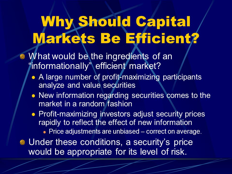 "Why Should Capital Markets Be Efficient? What would be the ingredients of an ""informationally"" efficient market? A large number of profit-maximizing p"