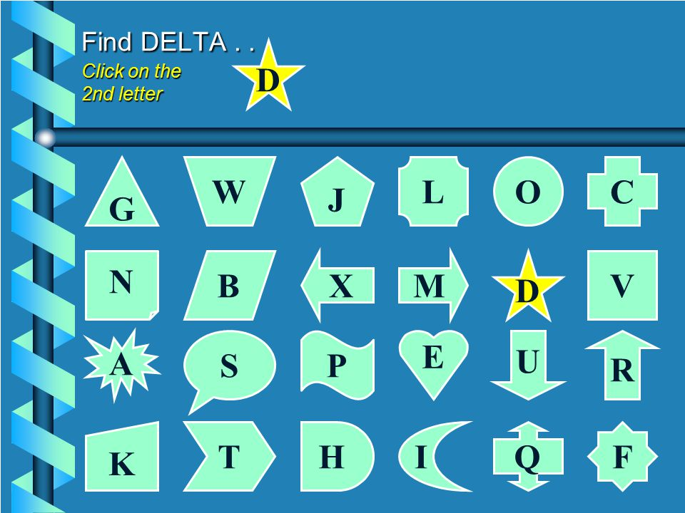 Find DELTA... Click on the 1st letter G CL J W O N VMXB A R PS U K F IHTQ E D