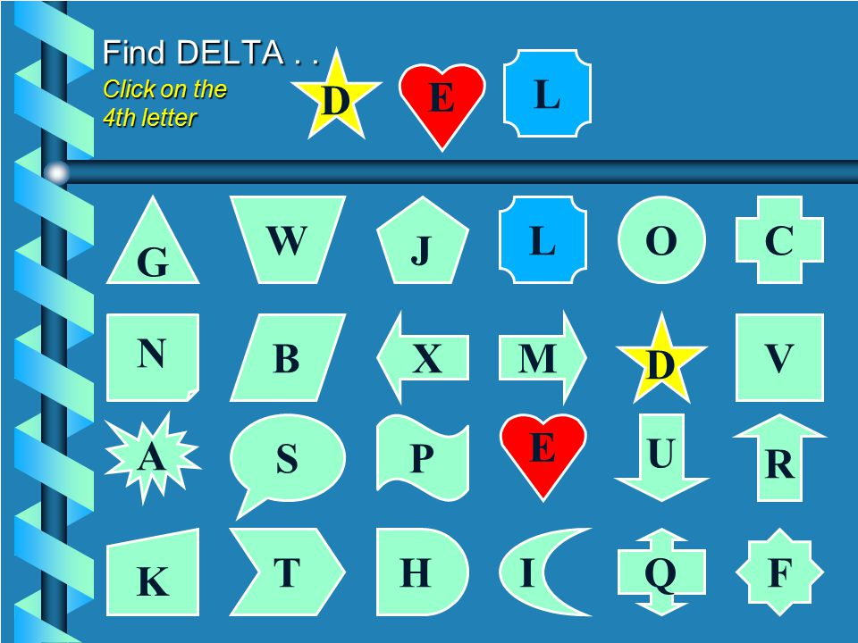 Find DELTA... Click on the 3rd letter G C J W O N VMXB D A R PS U K F IHTQ D E E L