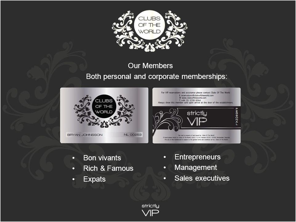 Bon vivants Rich & Famous Expats Our Members Both personal and corporate memberships: Entrepreneurs Management Sales executives