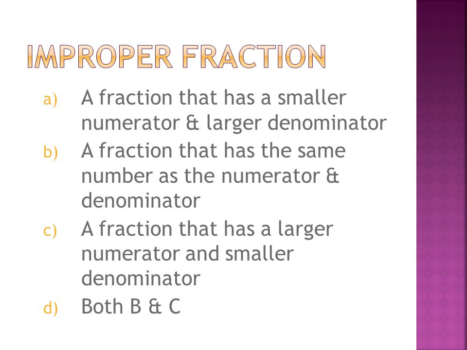 a) The bottom number of a fraction b) The top number of a fraction c) Two equal ratios d) The answer to a fraction problem
