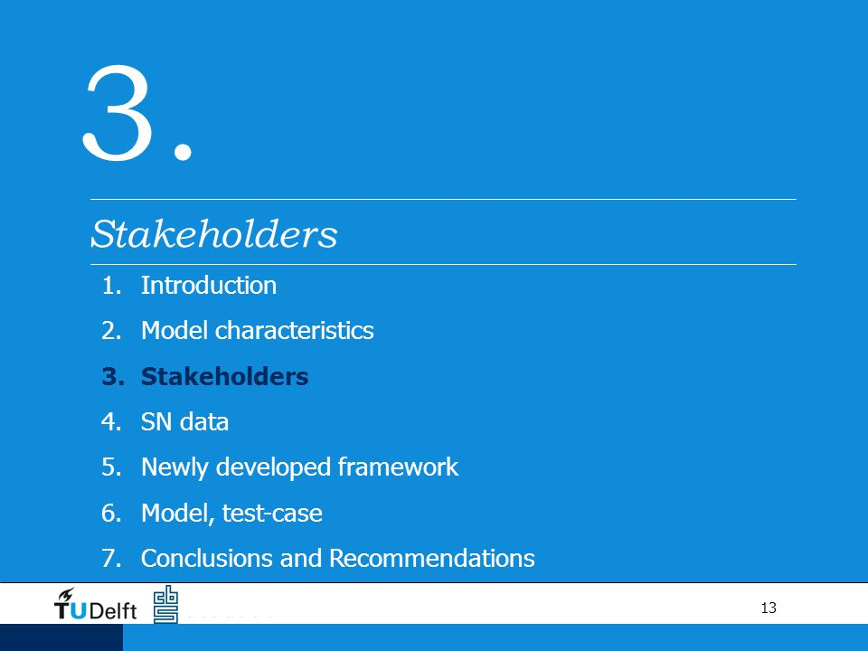 13 3. Stakeholders 1.Introduction 2.Model characteristics 3.Stakeholders 4.SN data 5.Newly developed framework 6.Model, test-case 7.Conclusions and Re