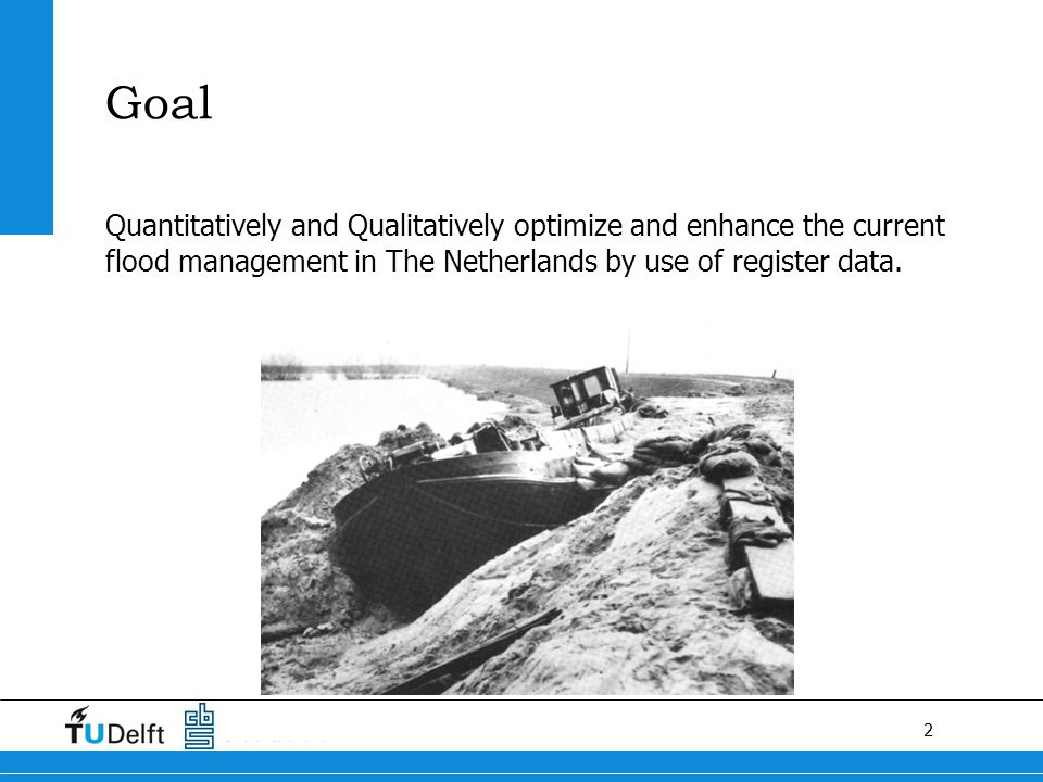 2 Goal Quantitatively and Qualitatively optimize and enhance the current flood management in The Netherlands by use of register data.