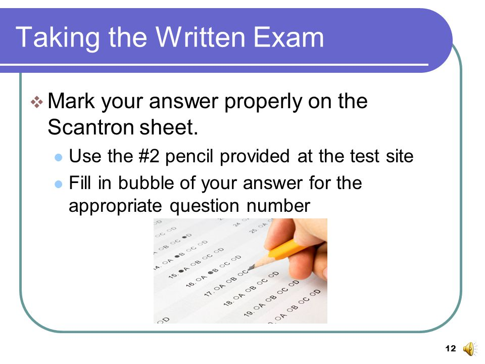 11 Taking the Written Exam  Read questions carefully and completely.