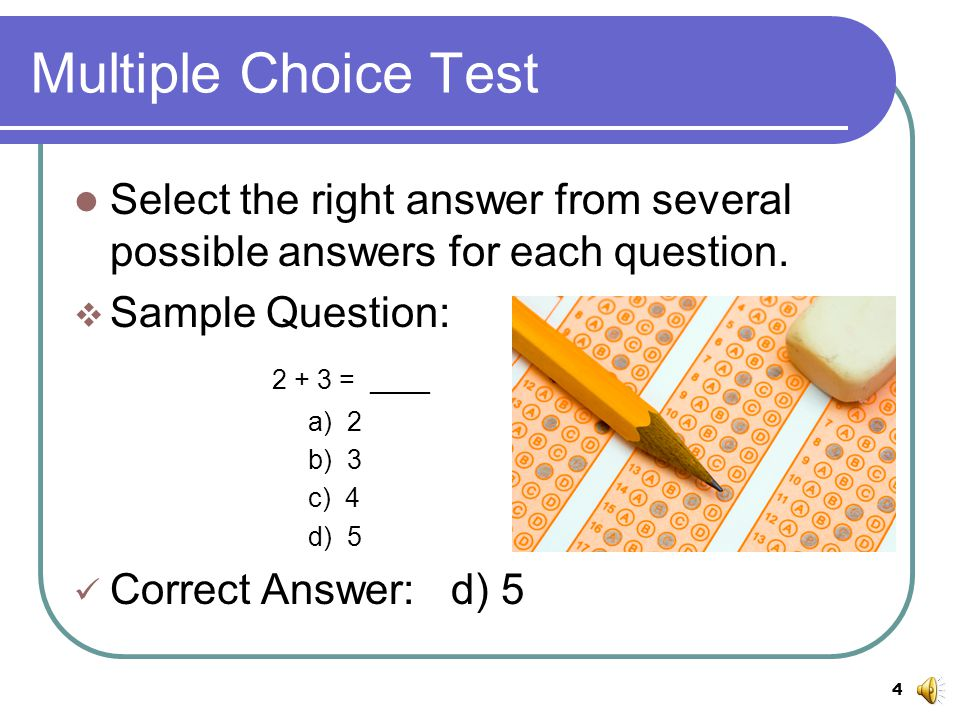 4 Multiple Choice Test Select the right answer from several possible answers for each question.