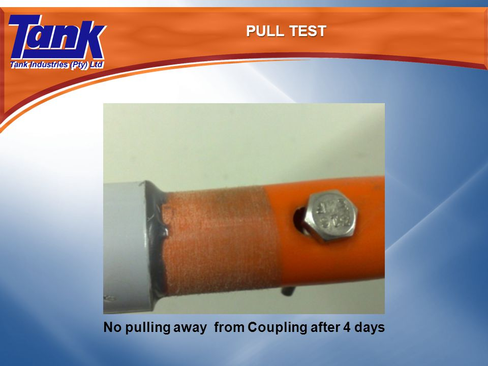 PULL TEST No pulling away from Coupling after 4 days