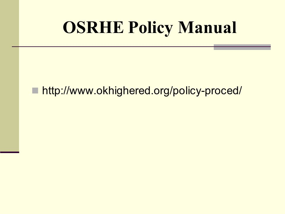 OSRHE Policy Manual http://www.okhighered.org/policy-proced/