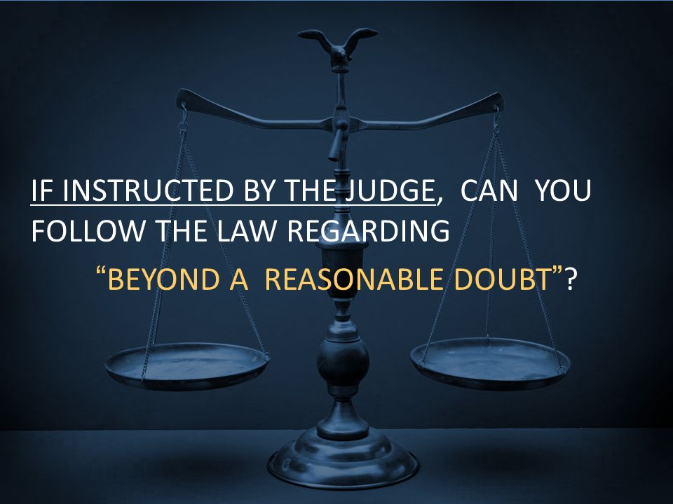IF INSTRUCTED BY THE JUDGE, CAN YOU FOLLOW THE LAW REGARDING BEYOND A REASONABLE DOUBT